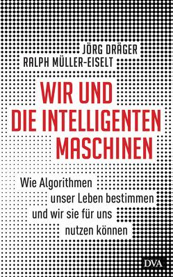 Wir und die intelligenten Maschinen von Draeger,  Joerg, Müller-Eiselt,  Ralph