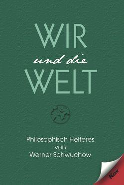 Wir und die Welt von Schwuchow,  Werner