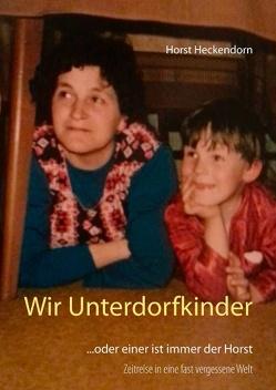Wir Unterdorfkinder von Heckendorn,  Horst