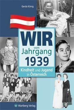 Wir vom Jahrgang 1939 – Kindheit und Jugend in Österreich von König,  Gerda