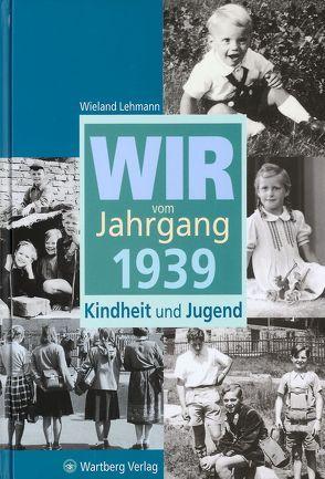 Wir vom Jahrgang 1939 – Kindheit und Jugend von Lehmann,  Wieland