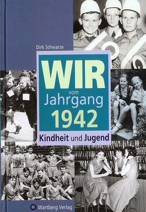 Wir vom Jahrgang 1942 – Kindheit und Jugend von Schwarze,  Dirk