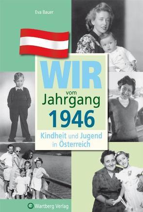 Wir vom Jahrgang 1946 – Kindheit und Jugend in Österreich von Bauer,  Eva