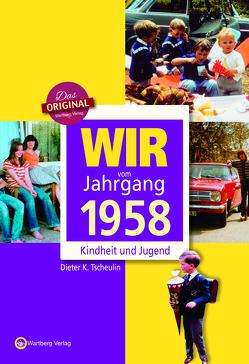 Wir vom Jahrgang 1958 – Kindheit und Jugend: 60. Geburtstag von Tscheulin,  Dieter K.