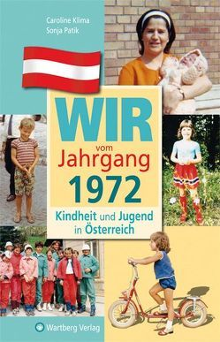 Wir vom Jahrgang 1972 – Kindheit und Jugend in Österreich von Klima,  Caroline, Patik,  Sonja