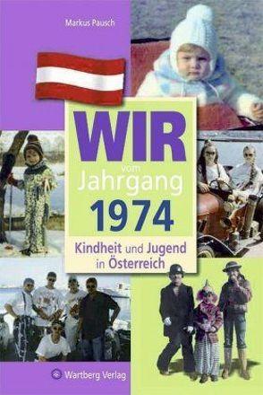 Wir vom Jahrgang 1974 – Kindheit und Jugend in Österreich von Pausch,  Markus