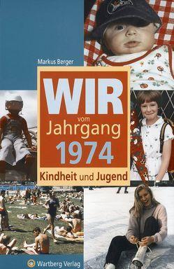 Wir vom Jahrgang 1974 – Kindheit und Jugend von Berger,  Markus