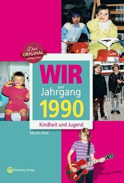 Wir vom Jahrgang 1990 – Kindheit und Jugend von Rost,  Martin