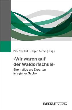 »Wir waren auf der Waldorfschule« von Peters,  Jürgen, Randoll,  Dirk