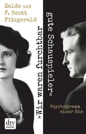 """""""Wir waren furchtbar gute Schauspieler"""" von Fitzgerald,  F. Scott, Fitzgerald,  Zelda, Oeser,  Hans-Christian"""