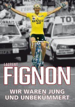 Wir waren jung und unbekümmert von Blume,  Bettina, Laurent,  Fignon, Rodecurt,  Stefan