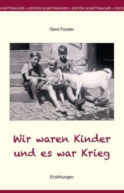 Wir waren Kinder und es war Krieg von Forster,  Gerd