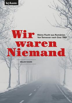 Wir waren Niemand. Meine Flucht aus Rumänien. Von Temesvar nach Graz 1989. von Radin,  Milan