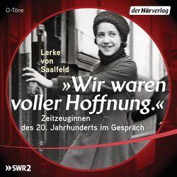 """""""Wir waren voller Hoffnung."""" von Aichinger,  Ilse, Deutschkron,  Inge, Feltrinelli,  Inge, Maron,  Monika, Rühmkorf,  Eva, Saalfeld,  Lerke von"""