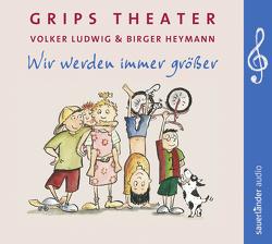 Wir werden immer größer von Grips-Theater, Ludwig,  Volker