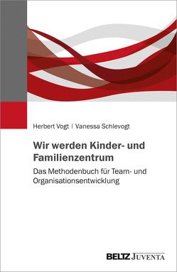 Wir werden Kinder- und Familienzentrum von Schlevogt,  Vanessa, Vogt,  Herbert