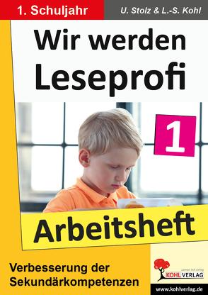 Wir werden Leseprofi – Arbeitsheft / Klasse 1 von Kohl,  Lynn S, Stolz,  Ulrike