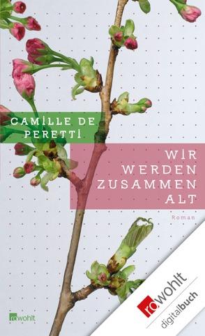 Wir werden zusammen alt von Peretti,  Camille de, Schmidt-Henkel,  Hinrich