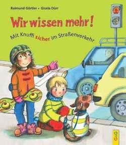 Wir wissen mehr! Mit Knuffi sicher im Straßenverkehr von Dürr,  Gisela, Görtler,  Raimund