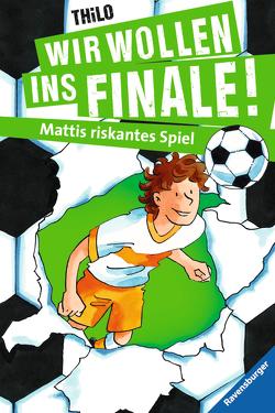 Wir wollen ins Finale! Mattis riskantes Spiel von Rieckhoff,  Jürgen, THiLO
