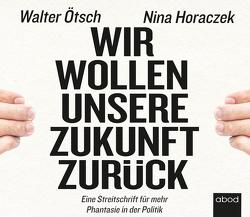 Wir wollen unsere Zukunft zurück! von Diez,  Simon, Horaczek,  Nina, Ötsch,  Walter Otto