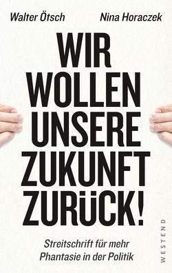 Wir wollen unsere Zukunft zurück! von Horaczek,  Nina, Ötsch,  Walter Otto