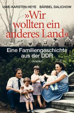 """""""Wir wollten ein anderes Land"""" von Dalichow,  Bärbel, Heye,  Uwe-Karsten"""