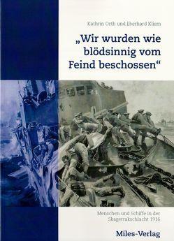 """""""Wir wurden wie blödsinnig vom Feind beschossen"""" von Kliem,  Eberhard, Orth,  Kathrin"""
