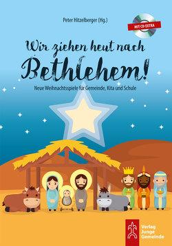 Wir ziehen heut nach Bethlehem! von Hitzelberger,  Peter