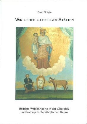 Wir ziehen zu Heiligen Stätten von Hopfner,  Max, Motyka,  Gustl, Pilsak,  Walter