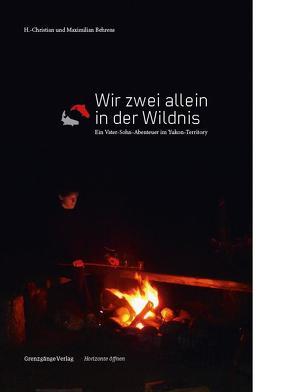 Wir zwei allein in der Wildnis von Behrens,  H Christian, Behrens,  Maximilian