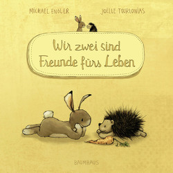 Wir zwei sind Freunde fürs Leben (Pappbilderbuch) von Engler,  Michael, Tourlonias,  Joelle