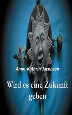 Wird es eine Zukunft geben von Jacobsen,  Anne-Kathrin