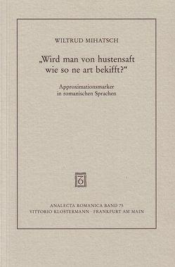 """""""Wird man von hustensaft wie so ne art bekifft?"""" Approximationsmarker in romanischen Sprachen von Mihatsch,  Wiltrud"""