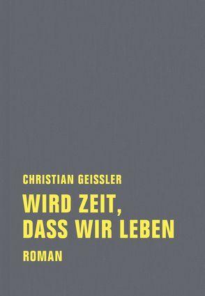 Wird Zeit, dass wir leben von Geissler,  Christian, Grumbach,  Detlef