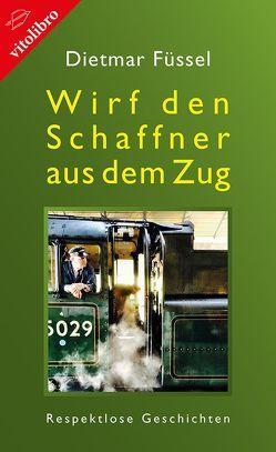 Wirf den Schaffner aus dem Zug von Füssel,  Dietmar