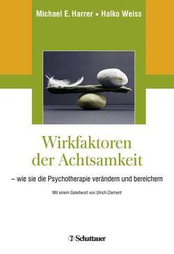Wirkfaktoren der Achtsamkeit von Clement,  Ulrich, Harrer,  Michael E., Weiss,  Halko