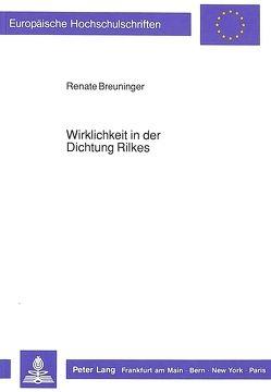 Wirklichkeit in der Dichtung Rilkes von Breuninger,  Renate