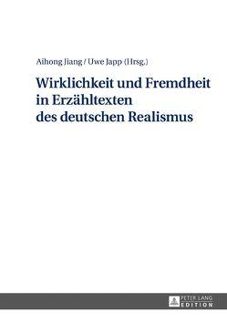 Wirklichkeit und Fremdheit in Erzähltexten des deutschen Realismus von Japp,  Uwe, Jiang,  Aihong