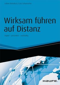 Wirksam führen auf Distanz – inkl. Arbeitshilfen online von Remdisch,  Sabine, Schumacher,  Lutz