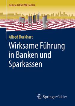 Wirksame Führung in Banken und Sparkassen von Burkhart,  Alfred
