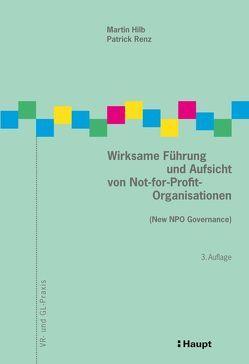Wirksame Führung und Aufsicht von Not-for-Profit-Organisationen von Hilb,  Martin, Renz,  Patrick