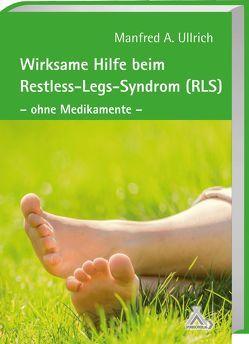 Wirksame Hilfe beim Restless-Legs-Syndrom (RLS) von Ullrich,  Manfred A