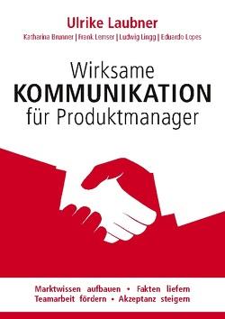 Wirksame Kommunikation für Produktmanager von Brunner,  Katharina, Laubner,  Ulrike, Lemser,  Frank, Lingg,  Ludwig, Lopes,  Eduardo
