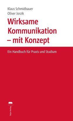 Wirksame Kommunikation – mit Konzept von Jorzik,  Oliver, Schmidbauer,  Klaus