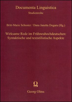 Wirksame Rede im Frühneuhochdeutschen: Syntaktische und textstilistische Aspekte von Dogaru,  Dana Janetta, Schuster,  Britt-Marie