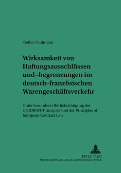 Wirksamkeit von Haftungsausschlüssen und -begrenzungen im deutsch-französischen Warengeschäftsverkehr von Paulmann,  Steffen