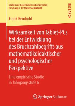 Wirksamkeit von Tablet-PCs bei der Entwicklung des Bruchzahlbegriffs aus mathematikdidaktischer und psychologischer Perspektive von Reinhold,  Frank