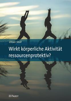 Wirkt körperliche Aktivität ressourcenprotektiv? von Stoll,  Oliver