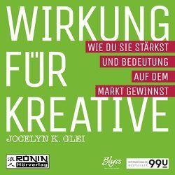 Wirkung für Kreative von Glei,  Jocelyn K., Gröner,  Klaus, Lühn,  Matthias